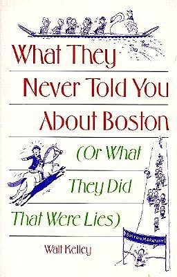 Image for What They Never Told You About Boston: (Or What They Did That Were Lies)