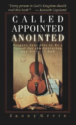 Image for Called, Appointed, Anointed: Prepare Your Life to Be a Vessel for the Anointing & Glory of God