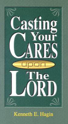 Casting Your Cares Upon Lord, Hagin, Kenneth E