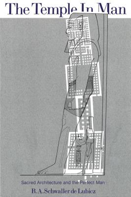 The Temple in Man: Sacred Architecture and the Perfect Man, Schwaller de Lubicz, R. A.; Lamy, Lucie [Illustrator]