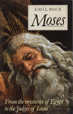 Moses: From the Mysteries of Egypt to the Judges of Israel, Bock, Emil