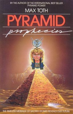 Image for Pyramid Prophecies - The Timeless Message of Sacred Stones Reveals Our Future