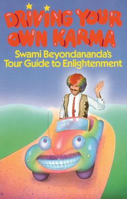 Image for Driving Your Own Karma: Swami Beyondananda's Tour Guide to Enlightenment