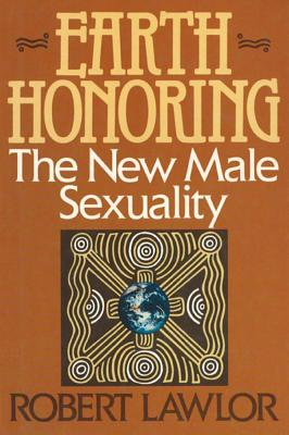 Earth Honoring: The New Male Sexuality, Lawlor, Robert