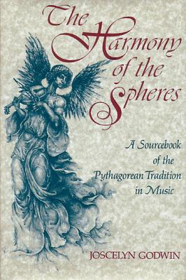The Harmony of the Spheres: The Pythagorean Tradition in Music, Joscelyn Godwin