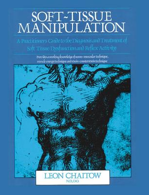 Image for Soft-Tissue Manipulation: A Practitioner's Guide to the Diagnosis and Treatment of Soft Tissue Dysfunction and Reflex Activity