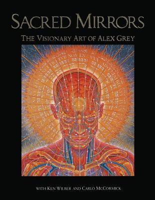 Sacred Mirrors: The Visionary Art of Alex Grey, Grey, Alex;Wilber, Ken;McCormick, Carlo