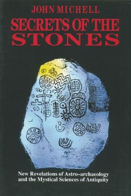 Image for Secrets of the Stones: New Revelations of Astro-Archaeology and the Mystical Sciences of Antiquity