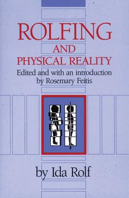Rolfing and Physical Reality, Rolf Ph.D., Ida P.