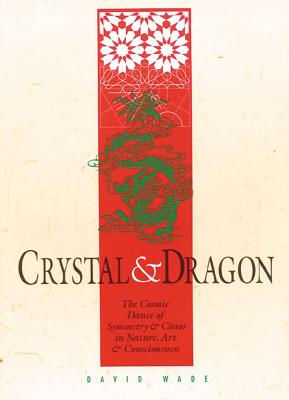 Image for Crystal & Dragon: The Cosmic Dance of Symmetry & Chaos in Nature, Art & Consciousness