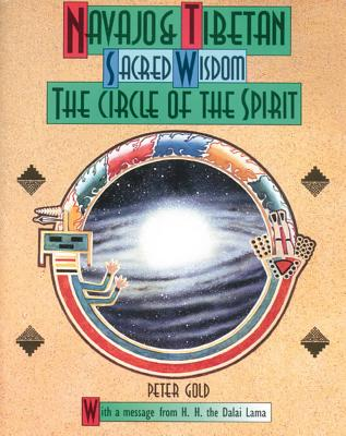 Navajo and Tibetan Sacred Wisdom: The Circle of the Spirit, Gold, Peter
