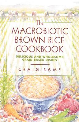 Image for The Macrobiotic Brown Rice Cookbook - Delicious and Wholesome Grain-Based Dishes
