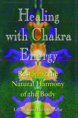 Image for Healing With Chakra Energy: Restoring the Natural Harmony of the Body