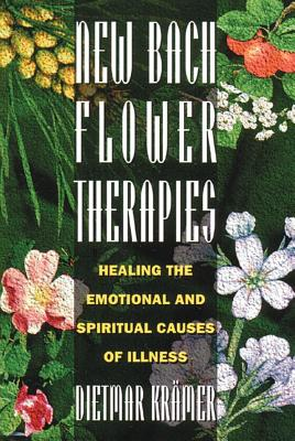 Image for New Bach Flower Therapies: Healing the Emotional and Spiritual Causes of Illness