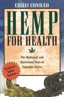 Hemp for Health: The Medicinal and Nutritional Uses of Cannabis Sativa, Conrad, Chris