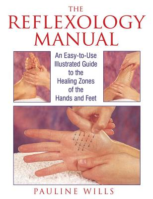 Image for The Reflexology Manual: An Easy-to-Use Illustrated Guide to the Healing Zones of the Hands and Feet
