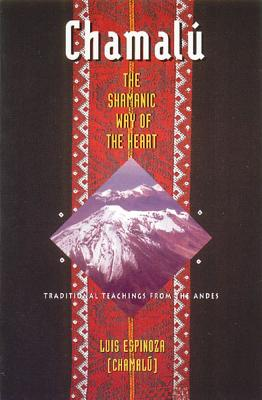 Image for Chamalú: The Shamanic Way of the Heart: Traditional Teachings from the Andes