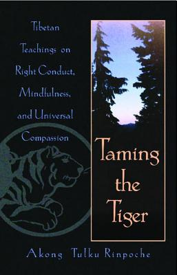 Image for Taming the Tiger: Tibetan Teachings on Right Conduct, Mindfulness, and Universal Compassion