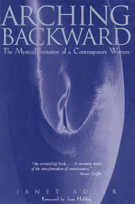 Image for Arching Backward: The Mystical Initiation of a Contemporary Woman