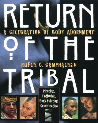 Return of the Tribal: A Celebration of Body Adornment, Camphausen, Rufus C.