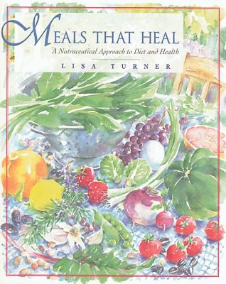 Image for Meals That Heal - A Nutraceutical Approach to Diet and Health