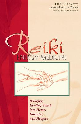 REIKI ENERGY MEDICINE BRINGING HEALING TOUCH INTO HOME, HOSPITAL AND HOSPICE, BARNETT & CHAMBERS