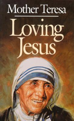 Loving Jesus, MOTHER TERESA, JOSE LUIS GONZALEZ-BALADO