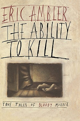 The Ability to Kill: True Tales of Bloody Murder, Ambler, Eric