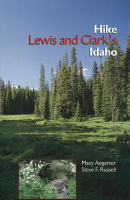 Hike Lewis and Clark's Idaho (Lewis & Clark Expedition), Aegerter, Mary; Russell, Steve  F