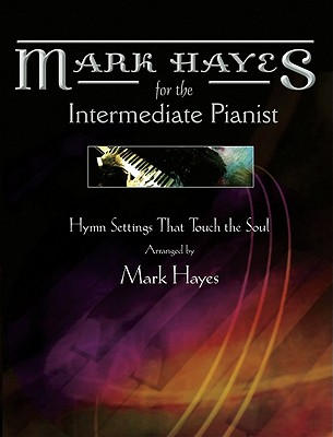 Image for 70/1554L Mark Hayes for the Intermediate Pianist: Hymn Settings that Touch the Soul