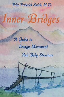 Image for Inner Bridges: A Guide to Energy Movement and Body Structure