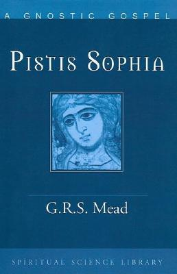 Image for Pistis Sophia: a Gnostic gospel: a Gnostic miscellany, being for the most part extracts from the books of the Saviour to which are added excerpts from a cognate literature