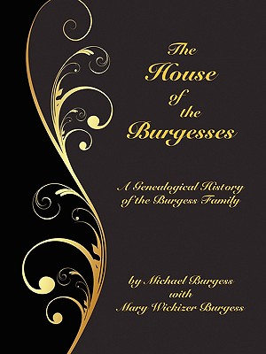 Image for The House of the Burgesses: Being a Genealogical History of William Burgess of Richmond (later King George) County, Virginia, His Son, Edward Burgess ... of Edward's Five (Borgo Family Histories,)
