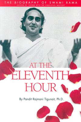 Image for AT THE ELEVENTH HOUR: THE BIOGRAPHY OF SWAMI RAMA