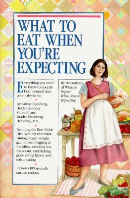What to Eat When You're Expecting, Eisenberg, Arlene; Murkoff, Heidi; Hathaway B.S.N, Sandee