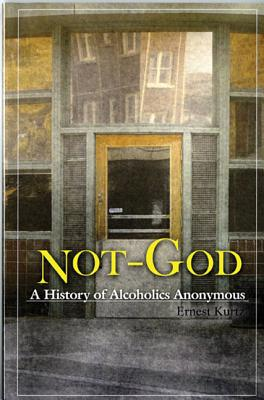 Image for Not God: A History of Alcoholics Anonymous