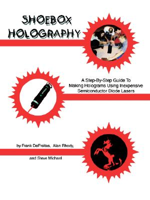 Image for Shoebox Holography: A Step-By-Step Guide to Making Holograms Using Inexpensive Semiconductor Diode Lasers