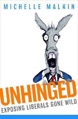Unhinged: Exposing Liberals Gone Wild, Michelle  Malkin