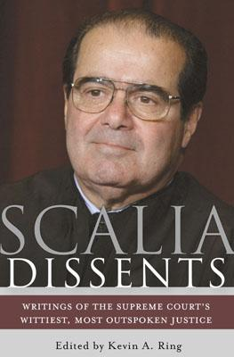 Image for Scalia Dissents: Writings of the Supreme Court's Wittiest, Most Outspoken Justice