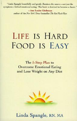 Image for Life is Hard Food is Easy : The 5-step plan to Ovetrcome emotional Eating and Lose Weight on Any Diet