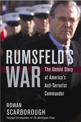 Rumsfeld's War: The Untold Story of America's Anti-Terrorist Commander, Scarborough, Rowan