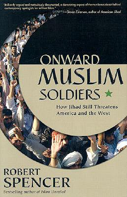 Onward Muslim Soldiers: How Jihad Still Threatens America and the West, Spencer, Robert