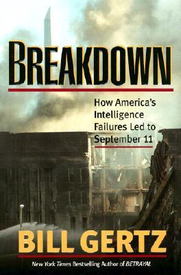 BREAKDOWN : HOW AMERICA'S INTELLIGENCE F, BILL GERTZ