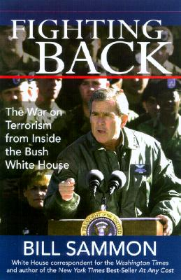 Fighting Back: The War on Terrorism from Inside the Bush White House, Sammon, Bill