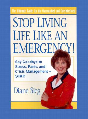 Image for Stop Living Life Like An Emergency!
