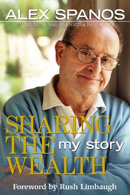 Sharing the Wealth : My Story, ALEX SPANOS, MARK SEAL, NATALIA KASPARIAN, RUSH LIMBAUGH