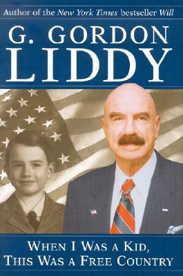 When I Was a Kid, This Was a Free Country, Liddy, G. Gordon