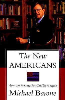The New Americans: Why the Old Melting Pot Works for the New Immigrants, Michael Barone