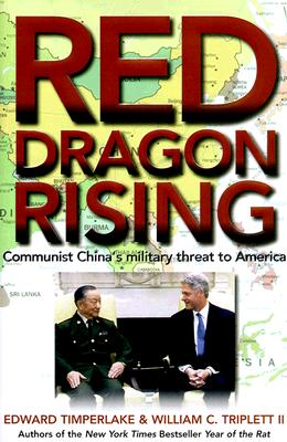 Red Dragon Rising: Communist China's Military Threat to America, Timperlake, Edward;Triplett, William C.