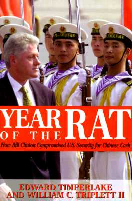 Year of the Rat: How Bill Clinton Compromised U.S. Security for Chinese Cash, Timperlake, Edward;Triplett, William C.